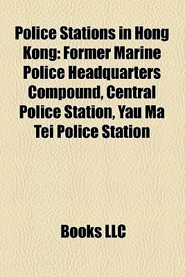 Police Stations in Hong Kong: Former Marine Police Headquarters Compound, Central Police Station, Yau Ma Tei Police Station Books LLC