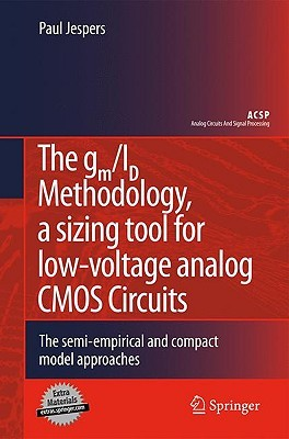 The gm/ID Methodology, a sizing tool for low-voltage analog CMOS Circuits: The semi-empirical and compact model approaches  by  Paul G.A. Jespers