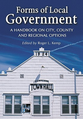 Forms of Local Government: A Handbook on City, County and Regional Options  by  Roger L. Kemp
