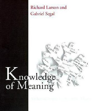 Knowledge of Meaning: An Introduction to Semantic Theory  by  Richard K. Larson