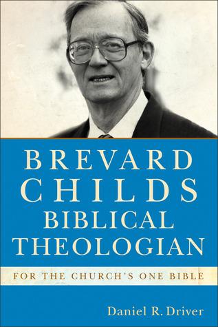Brevard Childs, Biblical Theologian: For The Churchs One Bible (Forschungen Zum Alten Testament 2) Daniel R. Driver
