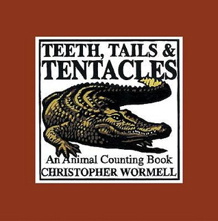 Teeth, Tails, & Tentacles: An Animal Counting Book Christopher Wormell