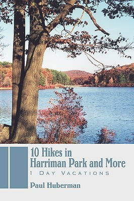 10 Hikes in Harriman Park and More: 1 Day Vacations Paul Huberman