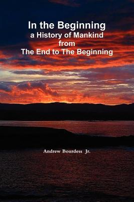 In the Beginning  by  Andrew Bourdess Jr