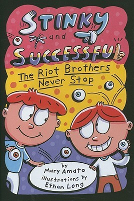 Stinky and Successful: The Riot Brothers Never Stop  by  Mary Amato