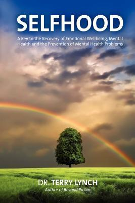 SELFHOOD: A Key to the Recovery of Emotional Wellbeing, Mental Health and the Prevention of Mental Health Problems or A Psychology Self Help Book for Effective Living and Handling Stress  by  Terry  Lynch