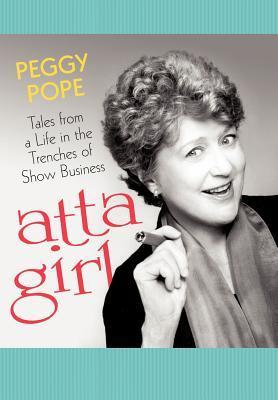 Atta Girl: Tales from a Life in the Trenches of Show Business  by  Peggy Pope