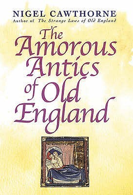 The Amorous Antics Of Old England  by  Nigel Cawthorne