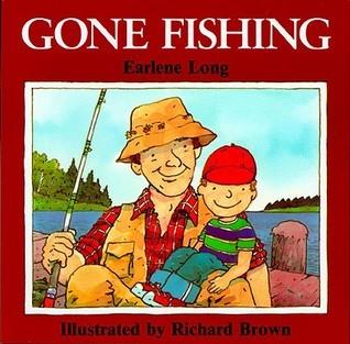 Gone Fishing  by  Earlene Long