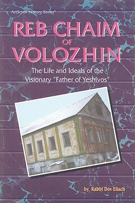 Reb Chaim Volozhin: Biography (Artscroll History Series) D. Eliach