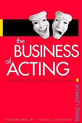 The Business of Acting: Learn the Skills You Need to Build the Career You Want Brad Lemack