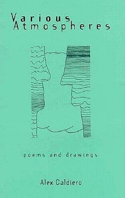 Various Atmospheres: Poems and Drawings  by  Alex Caldiero