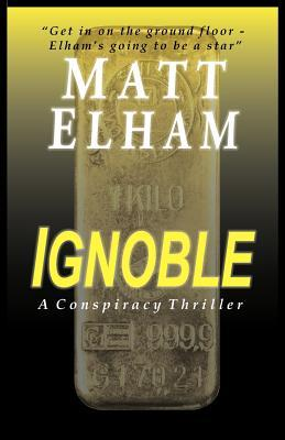 Ignoble: A Conspiracy Thriller Matt Elham