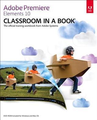 Adobe Premiere Elements 10 Classroom In A Book Adobe Creative Team