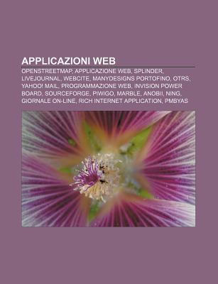 Applicazioni Web: Openstreetmap, Applicazione Web, Splinder, Livejournal, Webcite, Manydesigns Portofino, Otrs, Yahoo! Mail, Programmazi  by  Source Wikipedia