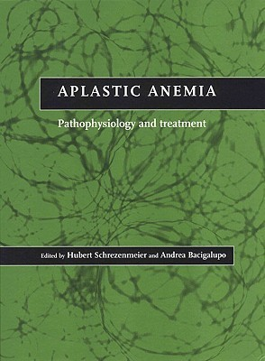 Aplastic Anemia: Pathophysiology and Treatment  by  Andrea Bacigalupo