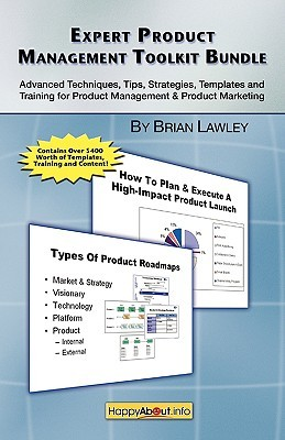 Expert Product Management Toolkit Bundle: Advanced Techniques, Tips, Strategies, Templates And Training For Product Management & Product Marketing Brian Lawley