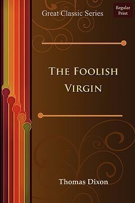The Foolish Virgin Dixon Thomas Dixon