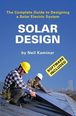 Solar Design: The Complete Guide to Designing a Solar Electric System [With CDROM] Neil Kaminar