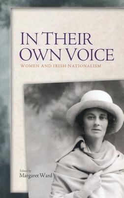 In Their Own Voice: Women and Irish Nationalism  by  Margaret Ward