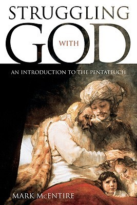 Struggling with God: An Introduction to the Pentateuch Mark McEntire