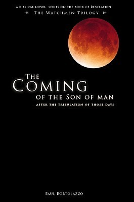 The Coming of the Son of Man: After the Tribulation of Those Days Paul Bortolazzo