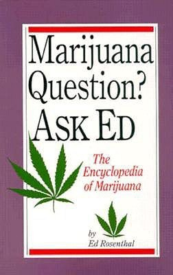 Marijuana Questions? Ask Ed: The Encyclopedia of Marijuana Ed Rosenthal