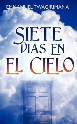 Siete Dias En El Cielo  by  Emmanuel Twagirimana