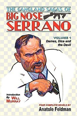 The Gangland Sagas of Big Nose Serrano: Volume 1 Anatole Feldman
