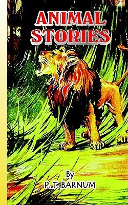 Animal Stories: An Account of the Authors Famous Expedition in Search of Wild Animals for the Circus  by  P.T. Barnum