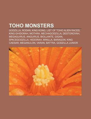 Toho Monsters: Godzilla, Rodan, King Kong, List of Toho Alien Races, King Ghidorah, Mothra, Mechagodzilla, Destoroyah, Megaguirus, An  by  Source Wikipedia