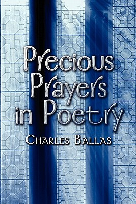 Precious Prayers in Poetry  by  Charles Ballas