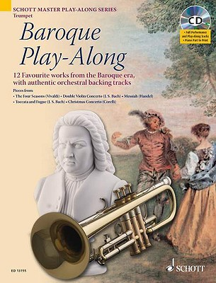 Baroque Play-Along: 12 Favorite Works from the Baroque Era, with Authentic Orchestral Backing Tracks Trumpet Hal Leonard Publishing Company