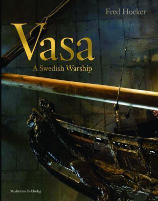 Vasa: A Swedish Warship  by  Frederick M. Hocker