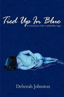 Tied Up in Blue: Continuation of the Lambda Blue Saga Deborah Johnston