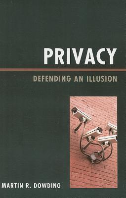 Privacy: Defending an Illusion  by  Martin Dowding