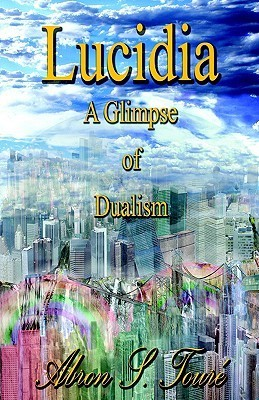 Lucidia a Glimpse of Dualism  by  Abron S. Toure