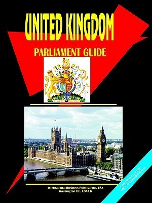 United Kingdom Parliament Guide  by  USA International Business Publications