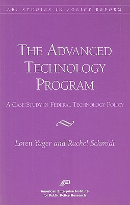 The Advanced Technology Program: A Case Study in Federal Technology Policy  by  Loren Yager