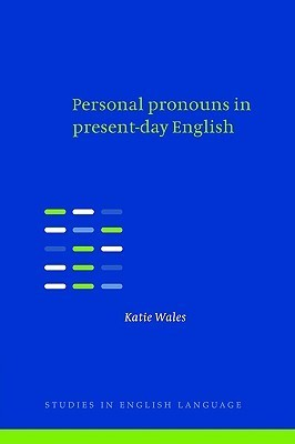 Personal Pronouns in Present-Day English Katie Wales