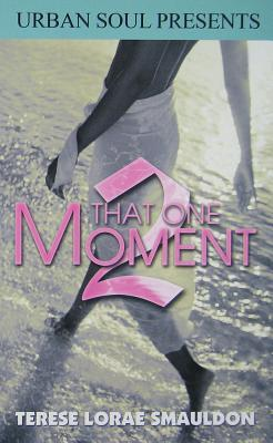 That One Moment  by  Terese Lorae Smauldon
