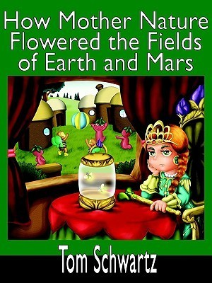 How Mother Nature Flowered the Fields of Earth and Mars Tom Schwartz