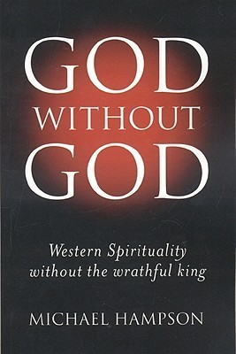 God Without God: Western Spirituality Without the Wrathful King Michael Hampson