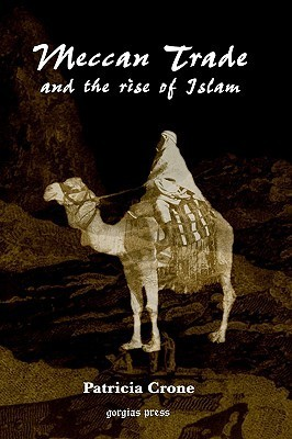 Meccan Trade and the Rise of Islam Patricia Crone