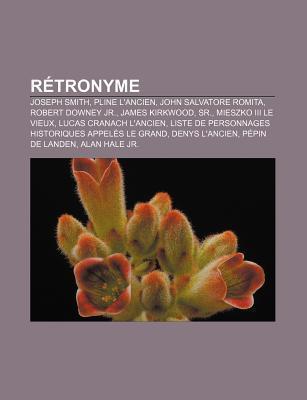 R Tronyme: Joseph Smith, Pline LAncien, John Salvatore Romita, Robert Downey JR., James Kirkwood, Sr., Mieszko III Le Vieux Books LLC