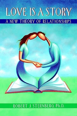 Love Is a Story: A New Theory of Relationships  by  Robert J. Sternberg