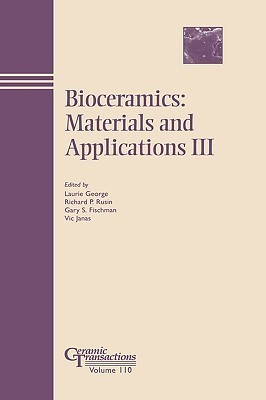 Bioceramics - Materials and Applications III: Ceramic Transactions  by  Mike George Jr.