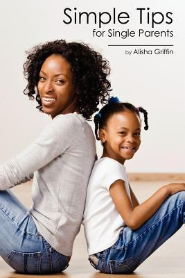 Simple Tips for Single Parents  by  Alisha Griffin