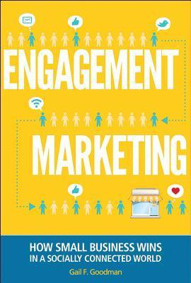 Engagement Marketing: How Small Business Wins in a Socially Connected World  by  Gail F. Goodman