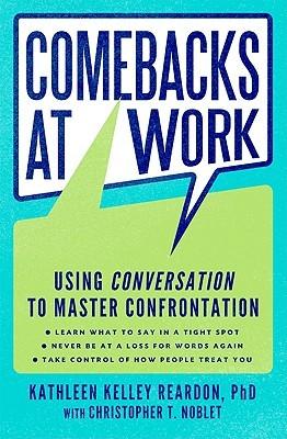 Comebacks at Work: Using Conversation to Master Confrontation  by  Kathleen Kelley Reardon